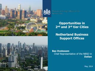 Opportunities in 2 nd  and 3 rd  tier Cities Netherland Business Support Offices Bas Ovetooom Chief Representative of th