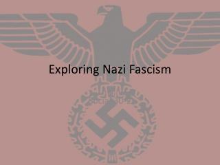 Exploring Nazi Fascism