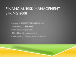 Financial Risk Management Spring 2008