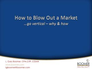 How to Blow Out a Market …go vertical – why & how