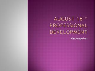 August 16 th Professional Development
