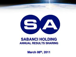 SABANCI HOLDING  ANNUAL RESULTS SHARING  March 08 th , 2011