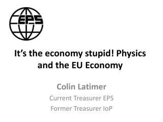 It's the economy stupid! Physics  and the  EU  Economy