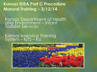Kansas  IDEA Part C Procedure Manual Training  – 3/12/14