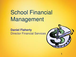 School Financial Management Daniel Flaherty Director Financial Services