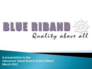 A presentation to the Vancouver Island Branch of the CIMarE March 2012