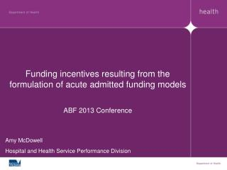 Funding incentives resulting from the formulation of acute admitted funding models ABF 2013 Conference