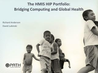 The HMIS HIP Portfolio: Bridging Computing and Global Health