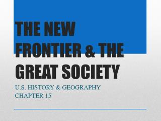 THE NEW FRONTIER & THE GREAT SOCIETY