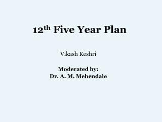 12 th  Five Year Plan