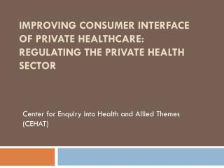 IMPROVING CONSUMER INTERFACE OF PRIVATE HEALTHCARE: REGULATING THE PRIVATE HEALTH SECTOR