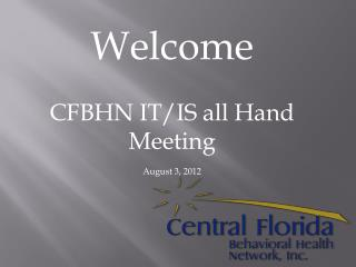 Welcome CFBHN IT/IS all Hand Meeting August 3, 2012