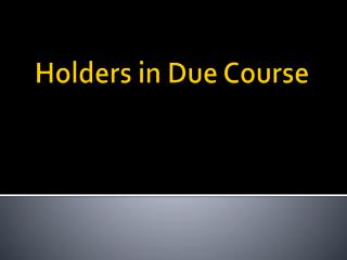 Holders in Due Course