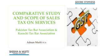 COMPARATIVE STUDY AND SCOPE OF SALES TAX ON SERVICES Pakistan Tax Bar Association &  Karachi Tax Bar Association Adn