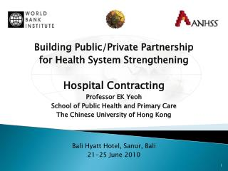 Building Public/Private Partnership  for Health System Strengthening Hospital Contracting Professor EK  Yeoh School of P