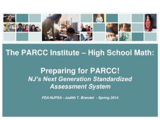 The PARCC Institute –  High School Math: Preparing for PARCC! NJ's Next Generation Standardized  Assessment System