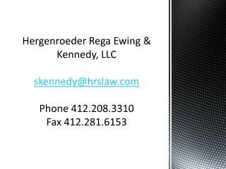 Hergenroeder Rega Ewing & Kennedy, LLC skennedy@hrslaw.com Phone 412.208.3310 Fax 412.281.6153