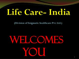 Life Care- India (Division of Enigmatic healthcare Pvt. Ltd.)  Welcomes      You