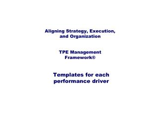 Aligning Strategy, Execution, and  Organization TPE Management Framework®