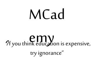 """ I f you think education is expensive, try ignorance"""