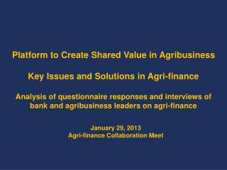 Platform to Create Shared Value in Agribusiness Key Issues and Solutions in  Agri -finance