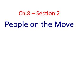 Ch.8 – Section 2 People on the Move