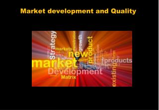 Market  development and Quality