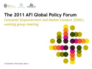 The 2011  AFI Global  Policy Forum Consumer Empowerment and Market Conduct (CEMC) working group meeting
