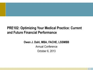 PRE102: Optimizing Your Medical Practice: Current and Future Financial Performance  Preconference