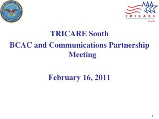 TRICARE South BCAC and Communications Partnership Meeting February 16, 2011