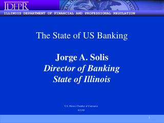The State of US Banking Jorge A. Solis Director of Banking State of Illinois