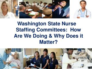 Washington State Nurse Staffing Committees:  How Are We Doing & Why Does it Matter?