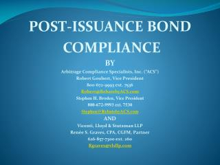 "POST-ISSUANCE BOND  COMPLIANCE BY Arbitrage  Compliance Specialists, Inc. (""ACS"") Robert Goubert, Vice President 800"