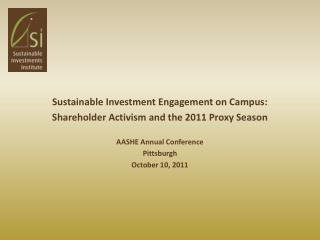 Sustainable Investment Engagement on Campus: Shareholder Activism and the 2011 Proxy Season AASHE Annual Conference Pitt