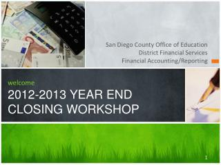 welcome 2012-2013 YEAR END CLOSING WORKSHOP