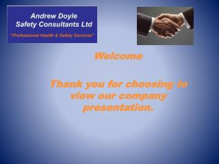 Welcome  Thank you for choosing to view our company presentation.