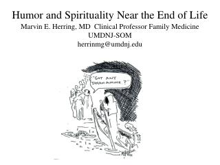Humor and Spirituality Near the End of Life Marvin E. Herring, MD  Clinical Professor Family Medicine UMDNJ-SOM herrinmg