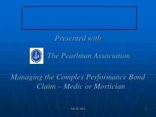 Presented with            The Pearlman Association Managing the Complex Performance Bond Claim – Medic or Mortician