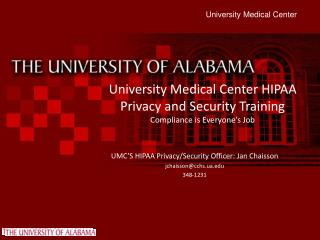 University  Medical Center  HIPAA  Privacy and Security Training Compliance is Everyone's Job