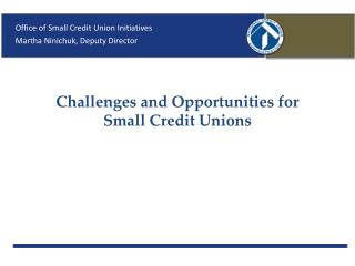 Challenges and  Opportunities for  Small  Credit  Unions