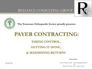 The Tennessee Orthopaedic Society proudly presents: PAYER  CONTRACTING:  TAKING CONTROL,  GETTING IT DONE,