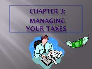 CHAPTER 3: MANAGING  YOUR TAXES