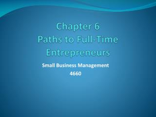 Chapter 6 Paths to Full-Time Entrepreneurs