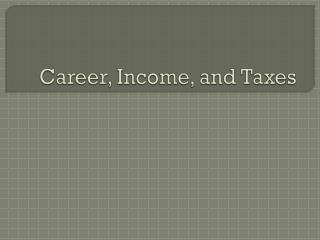 Career, Income, and Taxes