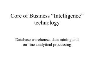"Core of Business ""Intelligence"" technology"