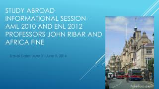 Study abroad informational session-  Aml  2010 and  enl  2012 professors John Ribar and Africa Fine
