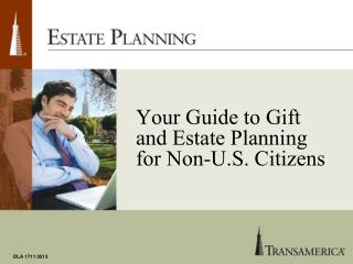 Your Guide to Gift and Estate Planning for Non-U.S. Citizens