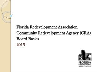 Florida Redevelopment Association Community  Redevelopment Agency  (CRA) Board Basics 2013