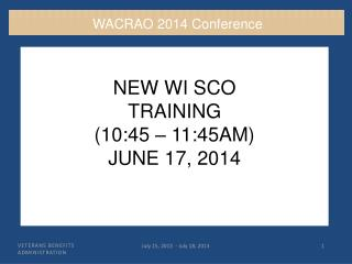 NEW WI SCO TRAINING  (10:45 – 11:45AM) JUNE 17, 2014