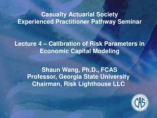Casualty Actuarial Society Experienced Practitioner Pathway Seminar Lecture  4  – Calibration of Risk Parameters in Ec